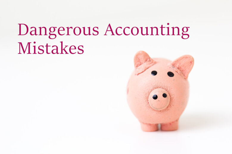 The Most Dangerous Accounting Mistakes For Your Small Business